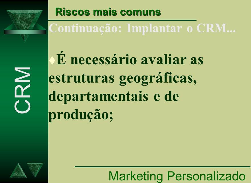 Riscos mais comuns Continuação: Implantar o CRM... É necessário avaliar as estruturas geográficas, departamentais e de produção;