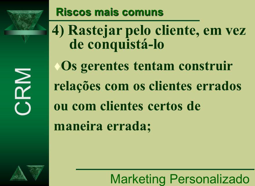 CRM 4) Rastejar pelo cliente, em vez de conquistá-lo
