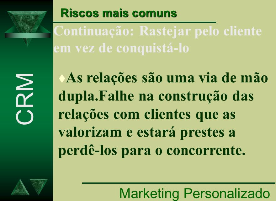 Riscos mais comuns Continuação: Rastejar pelo cliente em vez de conquistá-lo.