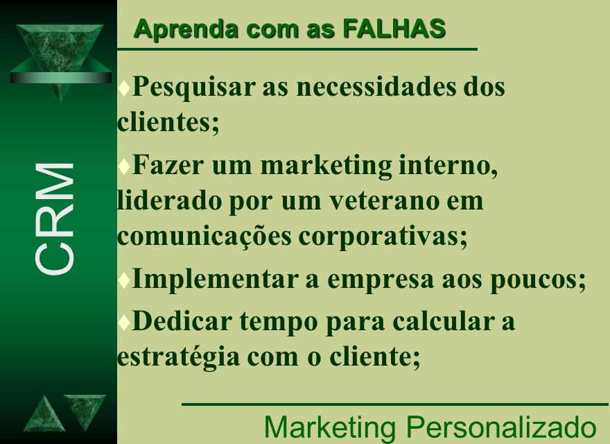 CRM Marketing Personalizado Pesquisar as necessidades dos clientes;