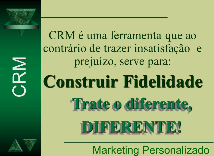 CRM Construir Fidelidade Trate o diferente, DIFERENTE!