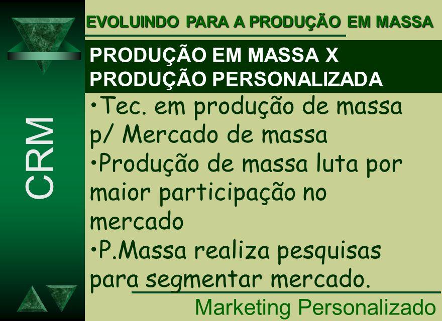 CRM Tec. em produção de massa p/ Mercado de massa