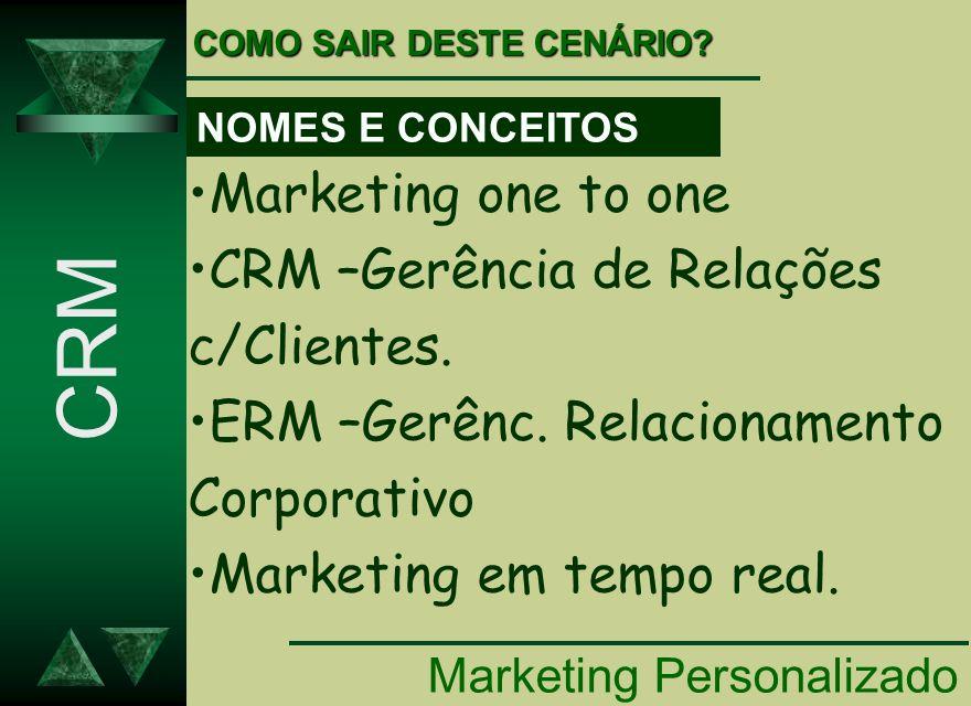CRM Marketing one to one CRM –Gerência de Relações c/Clientes.