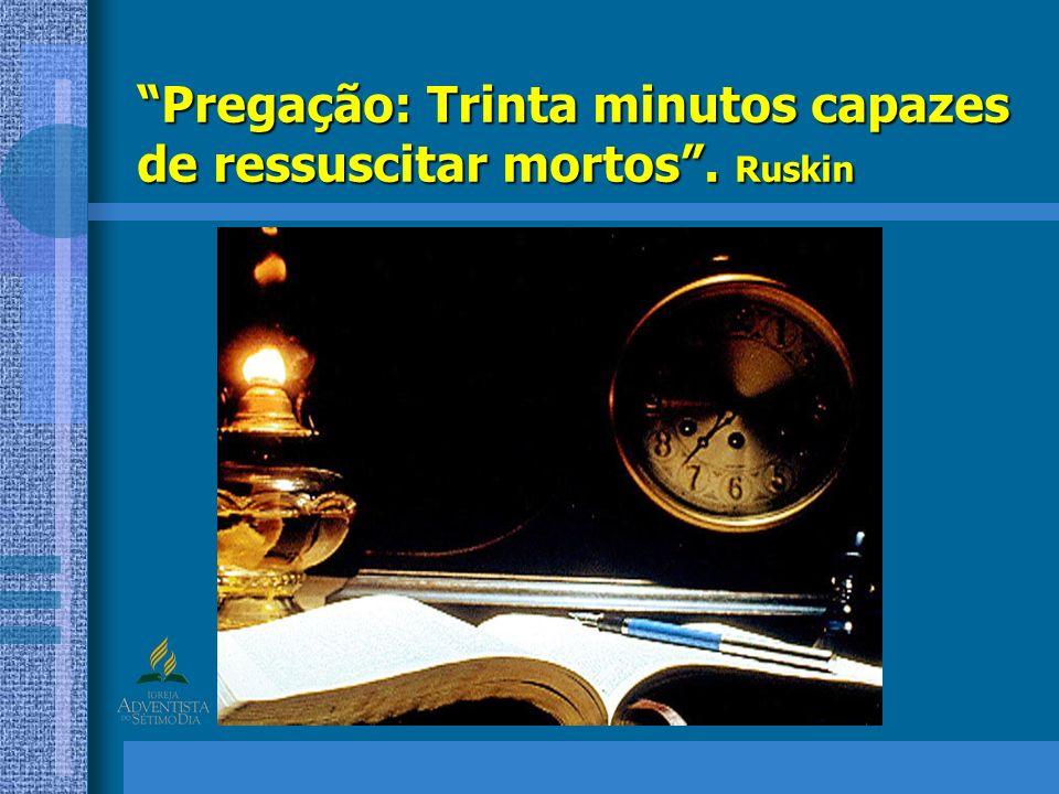 Pregação: Trinta minutos capazes de ressuscitar mortos . Ruskin