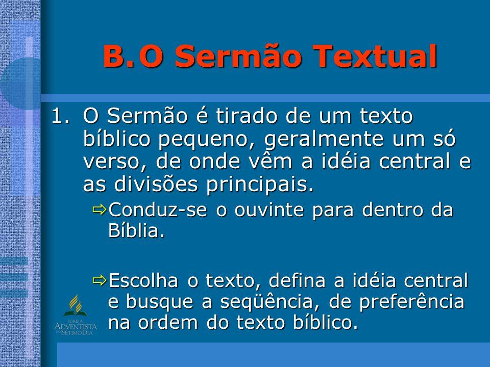 O Sermão Textual O Sermão é tirado de um texto bíblico pequeno, geralmente um só verso, de onde vêm a idéia central e as divisões principais.