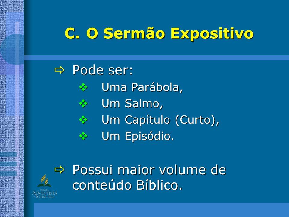 O Sermão Expositivo Pode ser: Possui maior volume de conteúdo Bíblico.
