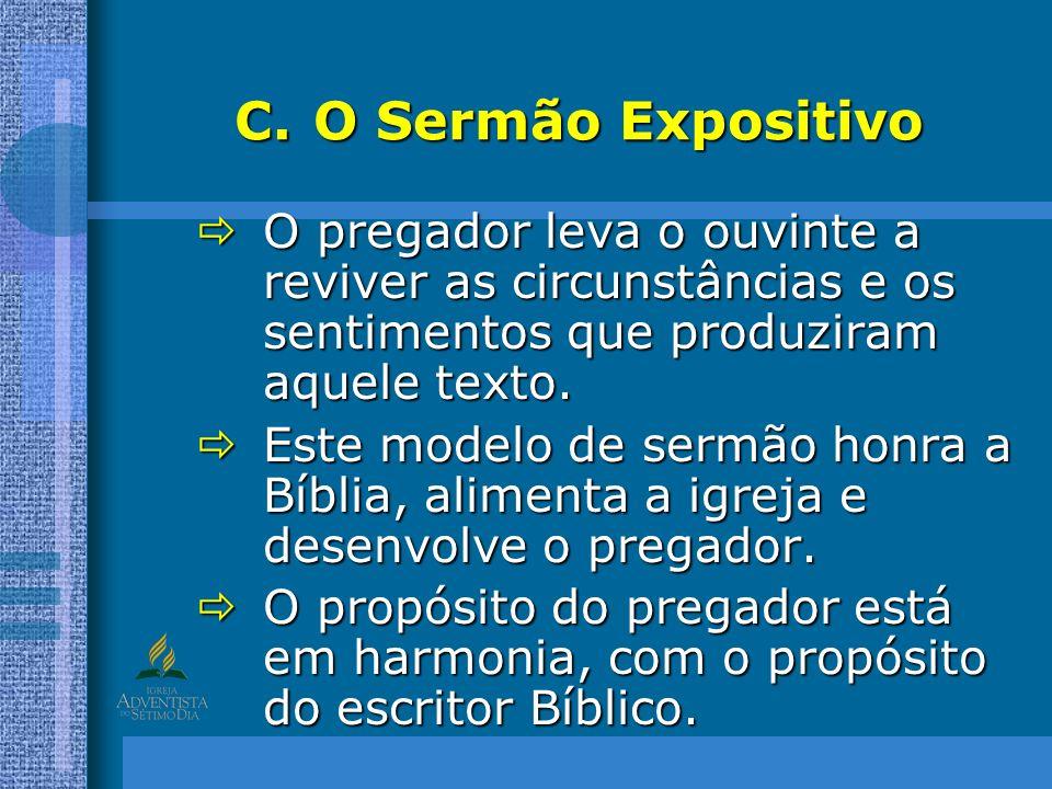 O Sermão Expositivo O pregador leva o ouvinte a reviver as circunstâncias e os sentimentos que produziram aquele texto.