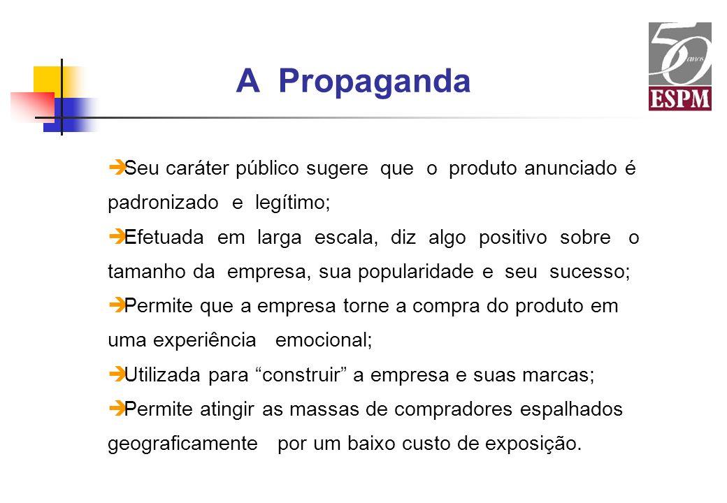 A PropagandaSeu caráter público sugere que o produto anunciado é padronizado e legítimo;
