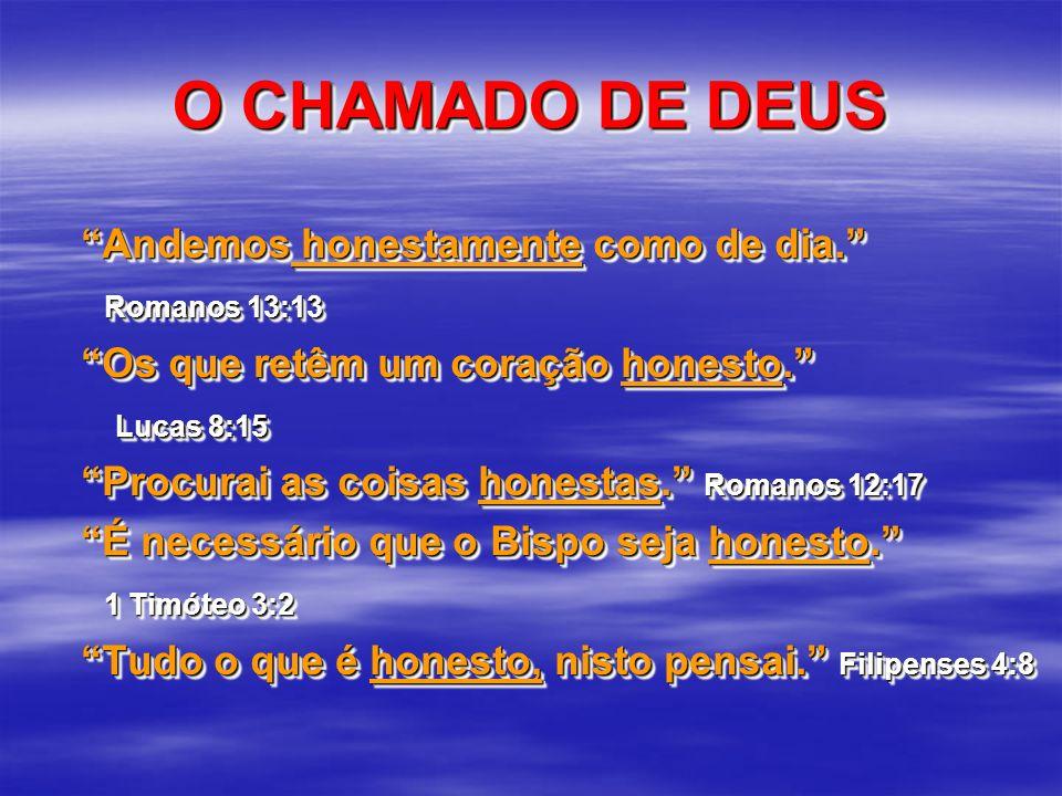 O CHAMADO DE DEUS Andemos honestamente como de dia. Romanos 13:13