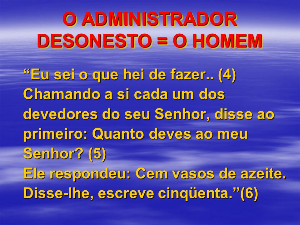 O ADMINISTRADOR DESONESTO = O HOMEM