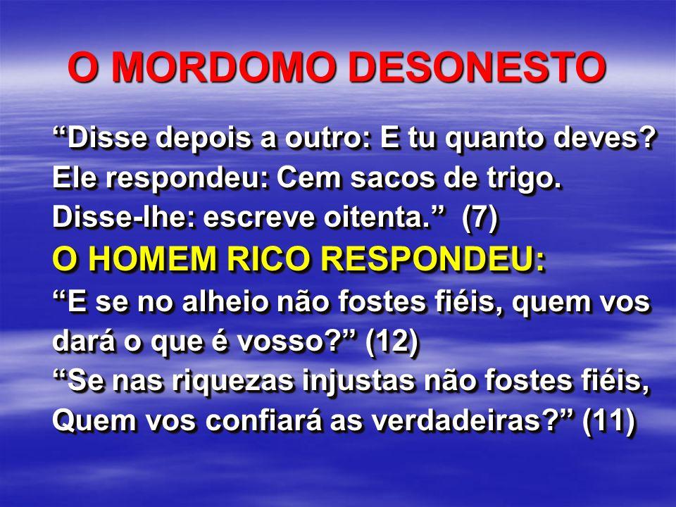 O MORDOMO DESONESTO O HOMEM RICO RESPONDEU: