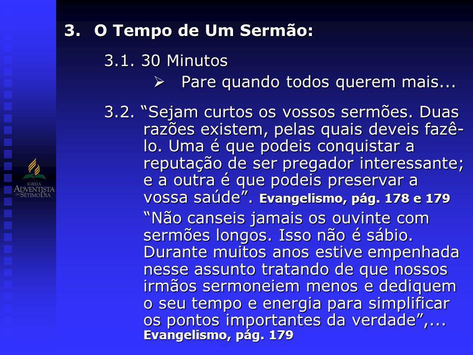 O Tempo de Um Sermão: 3.1. 30 Minutos. Pare quando todos querem mais...