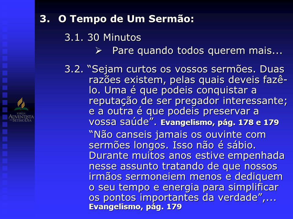 O Tempo de Um Sermão:3.1. 30 Minutos. Pare quando todos querem mais...