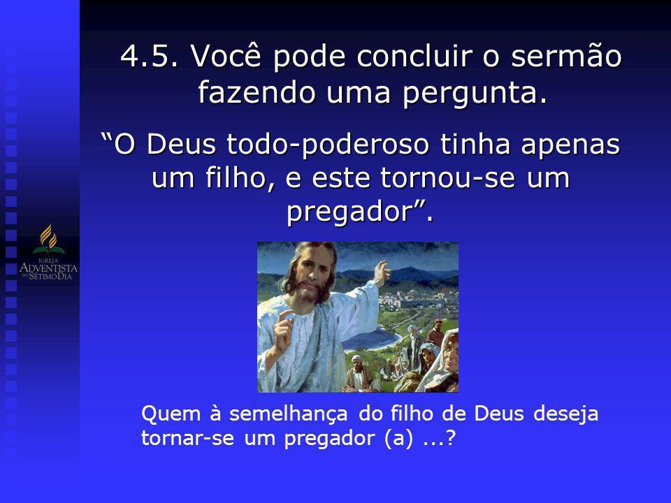 4.5. Você pode concluir o sermão fazendo uma pergunta.