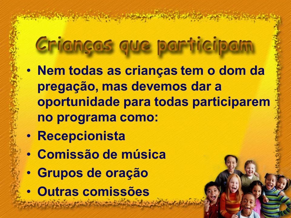 Nem todas as crianças tem o dom da pregação, mas devemos dar a oportunidade para todas participarem no programa como: