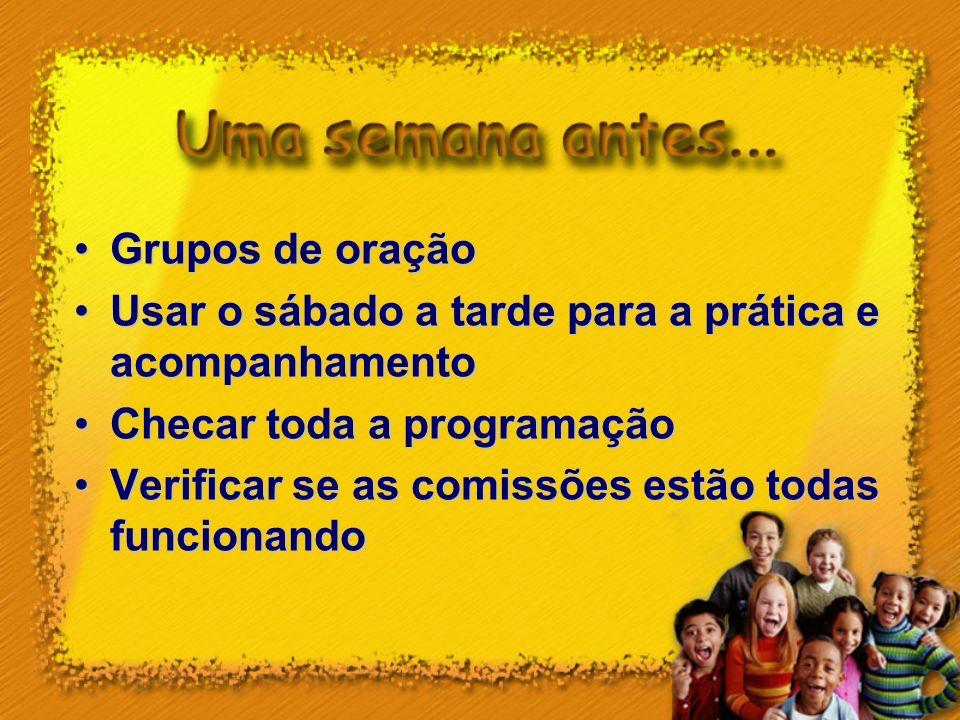 Grupos de oração Usar o sábado a tarde para a prática e acompanhamento. Checar toda a programação.