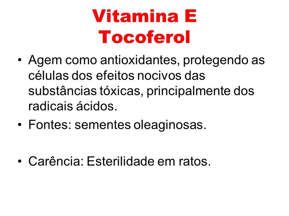 Vitamina E Tocoferol Agem como antioxidantes, protegendo as células dos efeitos nocivos das substâncias tóxicas, principalmente dos radicais ácidos.