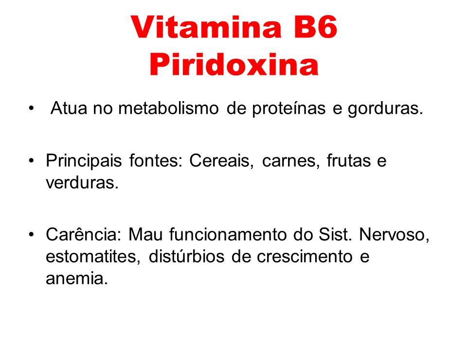 Vitamina B6 Piridoxina Atua no metabolismo de proteínas e gorduras.