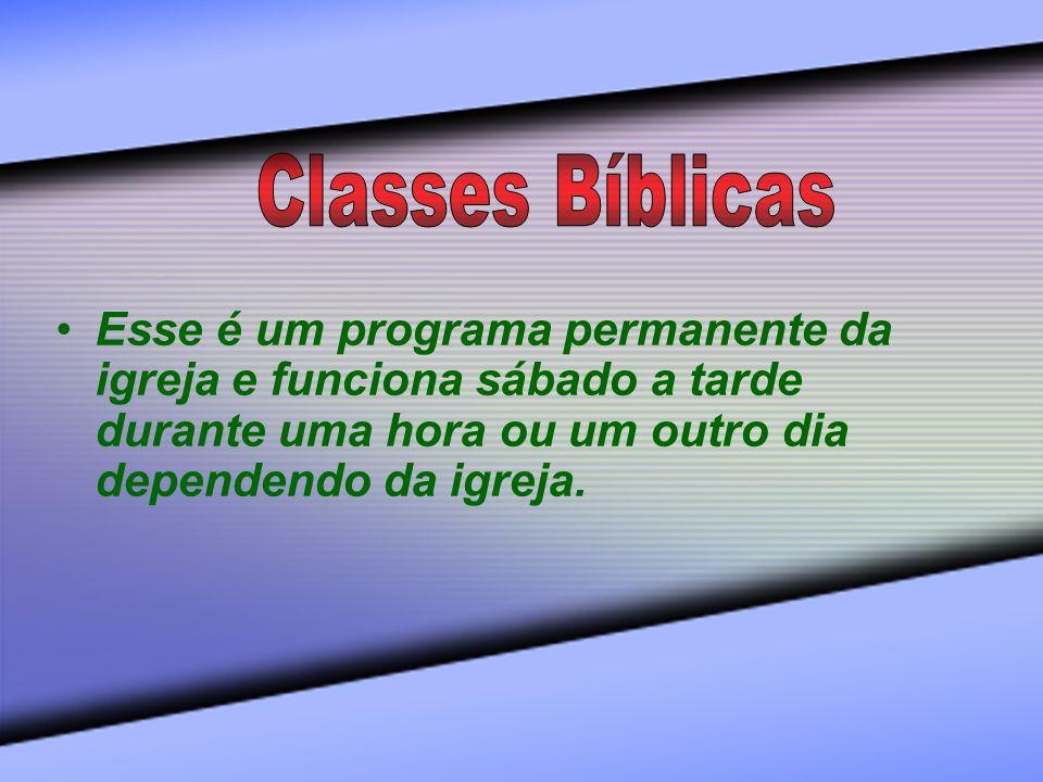 Classes BíblicasEsse é um programa permanente da igreja e funciona sábado a tarde durante uma hora ou um outro dia dependendo da igreja.
