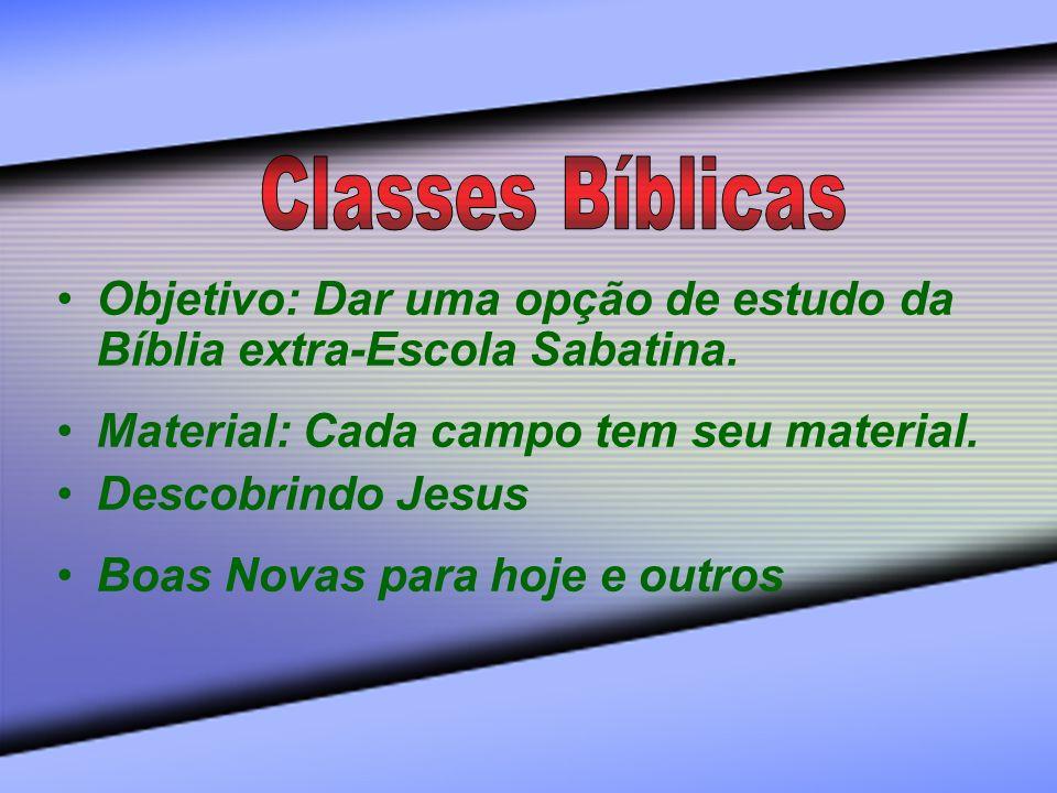Classes BíblicasObjetivo: Dar uma opção de estudo da Bíblia extra-Escola Sabatina. Material: Cada campo tem seu material.