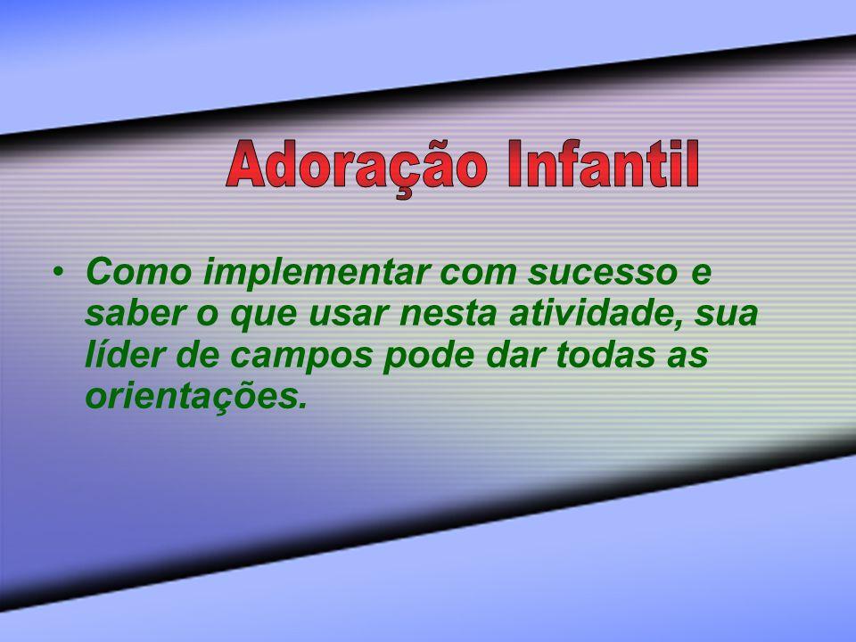 Adoração InfantilComo implementar com sucesso e saber o que usar nesta atividade, sua líder de campos pode dar todas as orientações.