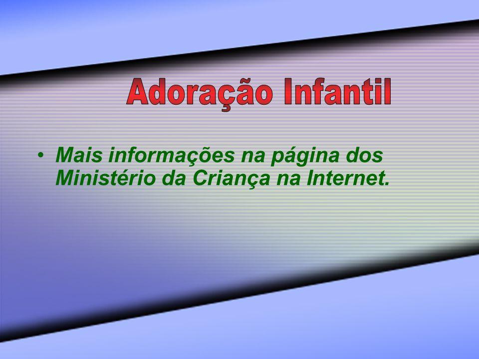 Adoração Infantil Mais informações na página dos Ministério da Criança na Internet.