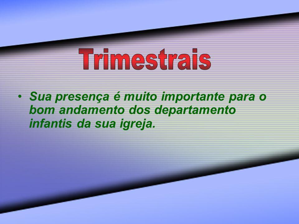 Trimestrais Sua presença é muito importante para o bom andamento dos departamento infantis da sua igreja.