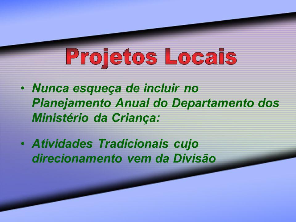 Projetos Locais Nunca esqueça de incluir no Planejamento Anual do Departamento dos Ministério da Criança:
