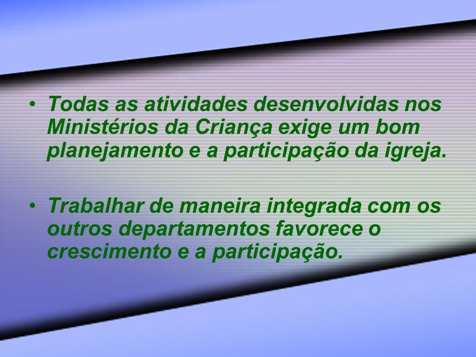 Todas as atividades desenvolvidas nos Ministérios da Criança exige um bom planejamento e a participação da igreja.