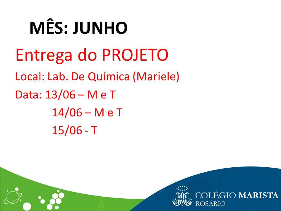 Entrega do PROJETO MÊS: JUNHO Local: Lab. De Química (Mariele)