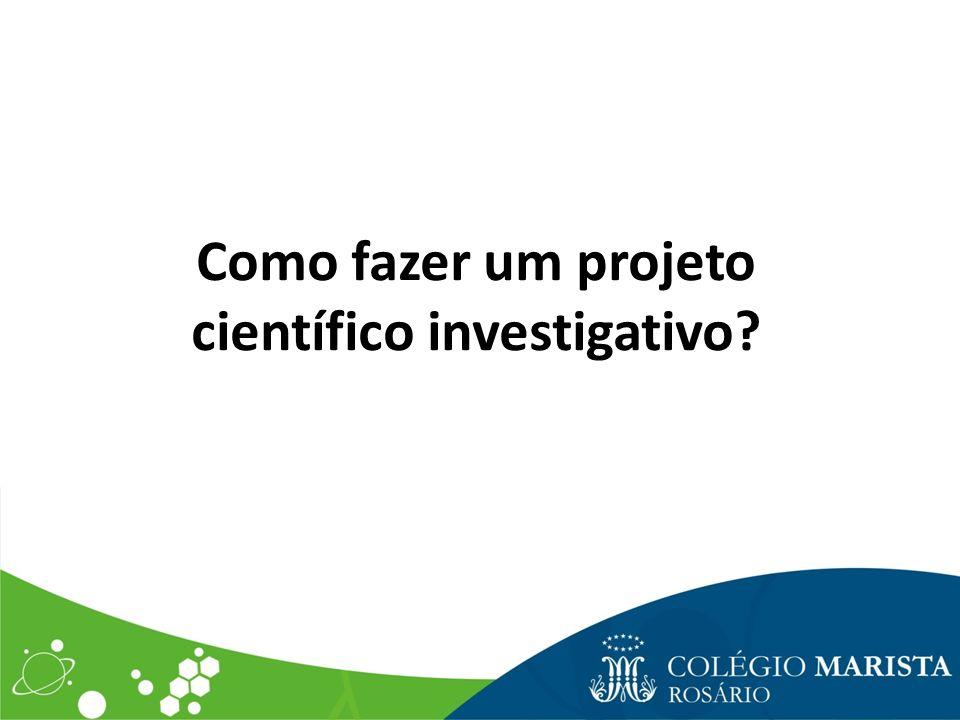 Como fazer um projeto científico investigativo