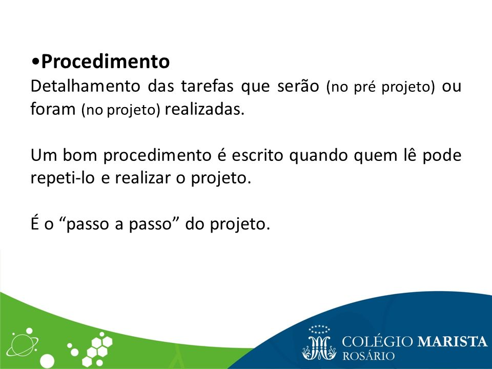 Procedimento Detalhamento das tarefas que serão (no pré projeto) ou foram (no projeto) realizadas.