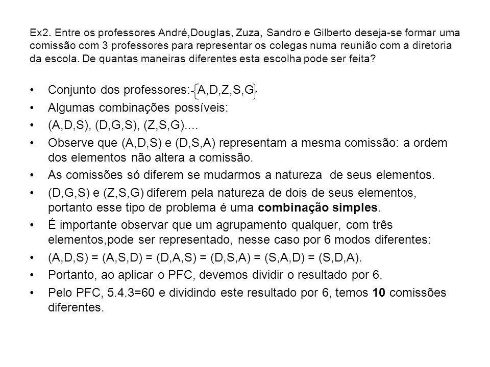 Conjunto dos professores: A,D,Z,S,G Algumas combinações possíveis: