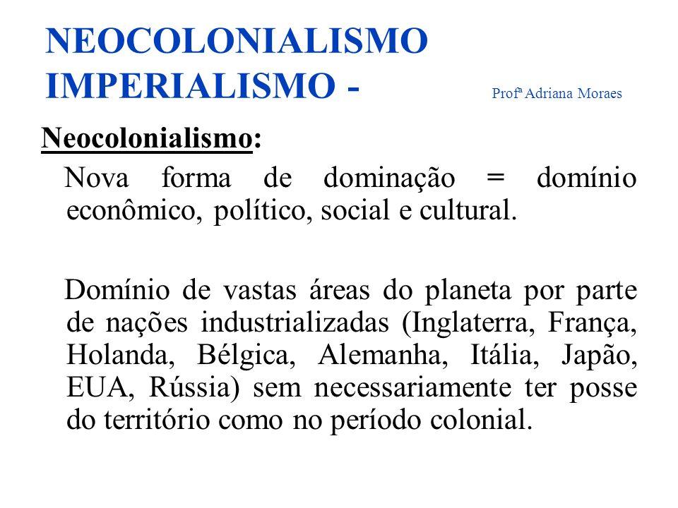 NEOCOLONIALISMO IMPERIALISMO - Profª Adriana Moraes