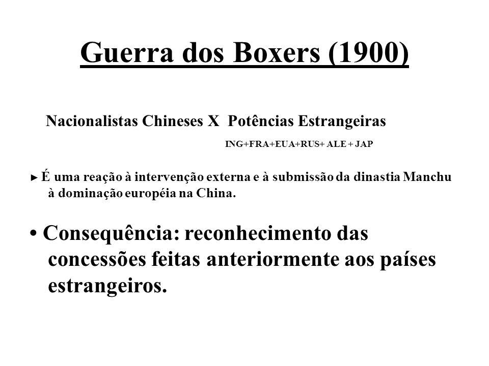 Guerra dos Boxers (1900)Nacionalistas Chineses X Potências Estrangeiras ING+FRA+EUA+RUS+ ALE + JAP.