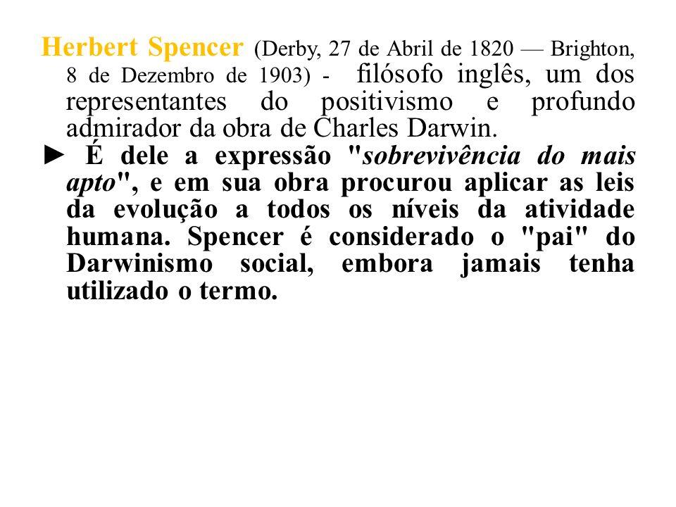Herbert Spencer (Derby, 27 de Abril de 1820 — Brighton, 8 de Dezembro de 1903) - filósofo inglês, um dos representantes do positivismo e profundo admirador da obra de Charles Darwin.