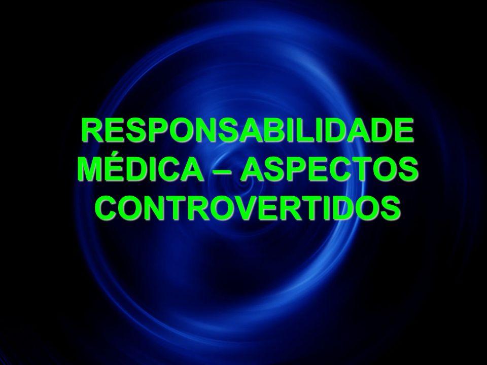 RESPONSABILIDADE MÉDICA – ASPECTOS CONTROVERTIDOS