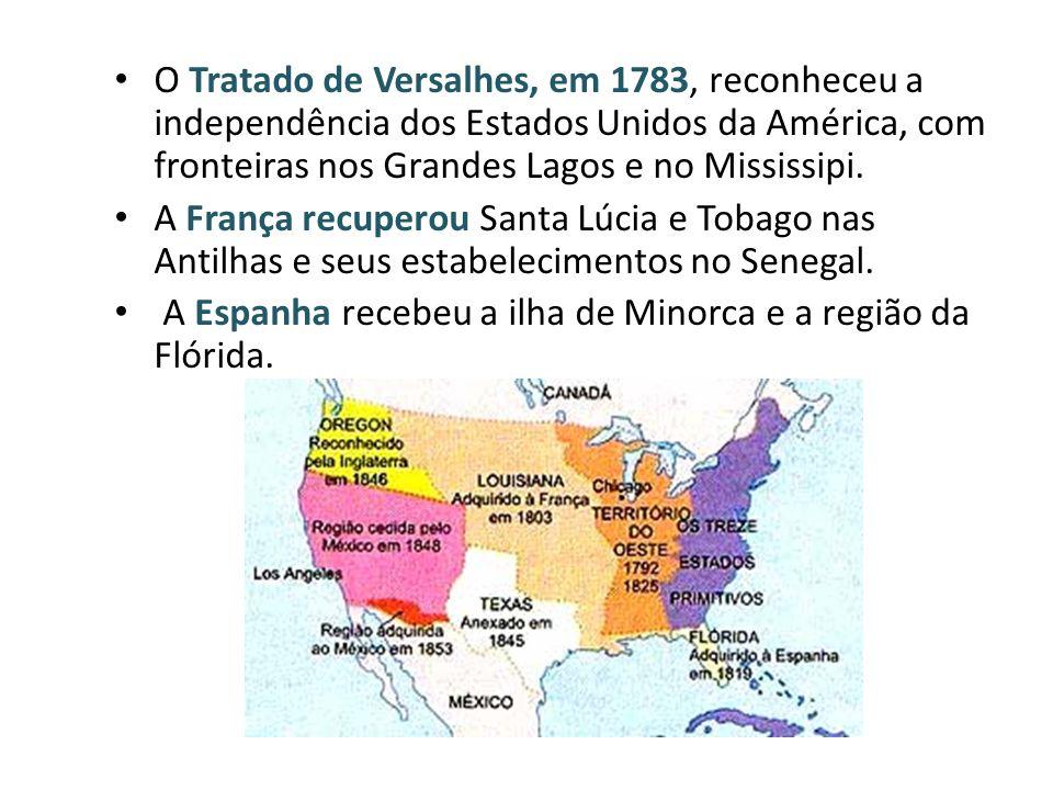 O Tratado de Versalhes, em 1783, reconheceu a independência dos Estados Unidos da América, com fronteiras nos Grandes Lagos e no Mississipi.