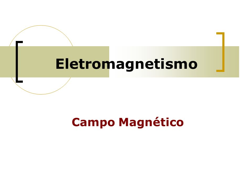 Eletromagnetismo Campo Magnético 1