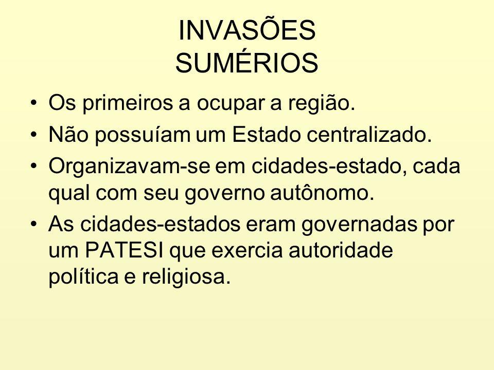 INVASÕES SUMÉRIOS Os primeiros a ocupar a região.