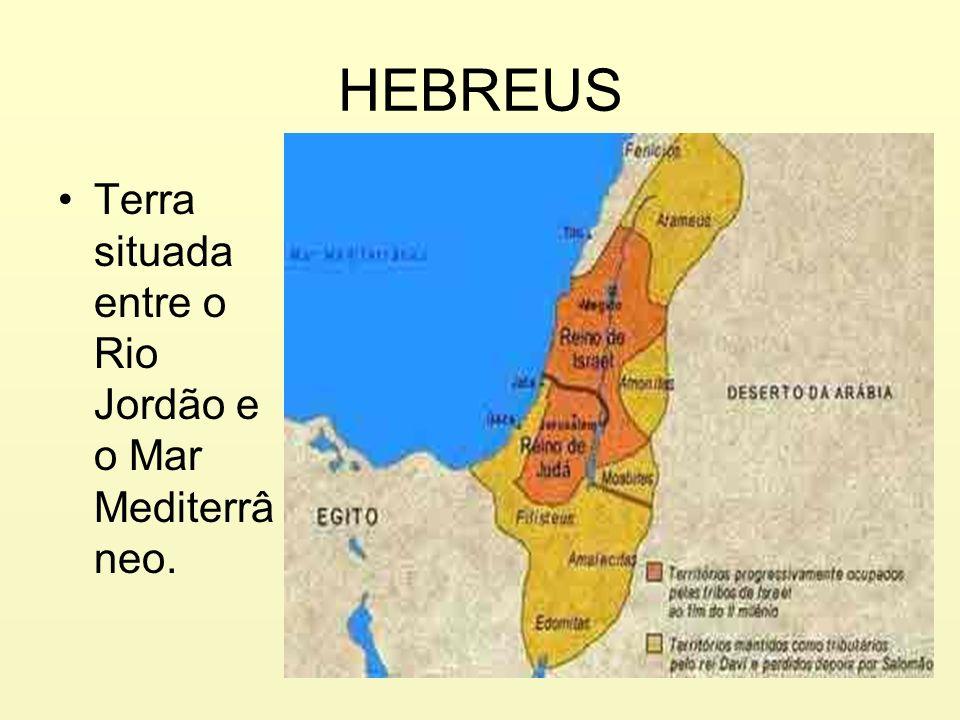 HEBREUS Terra situada entre o Rio Jordão e o Mar Mediterrâneo.