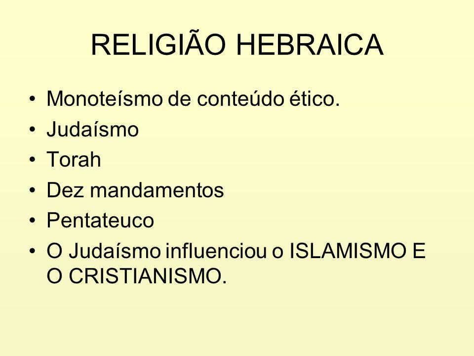 RELIGIÃO HEBRAICA Monoteísmo de conteúdo ético. Judaísmo Torah