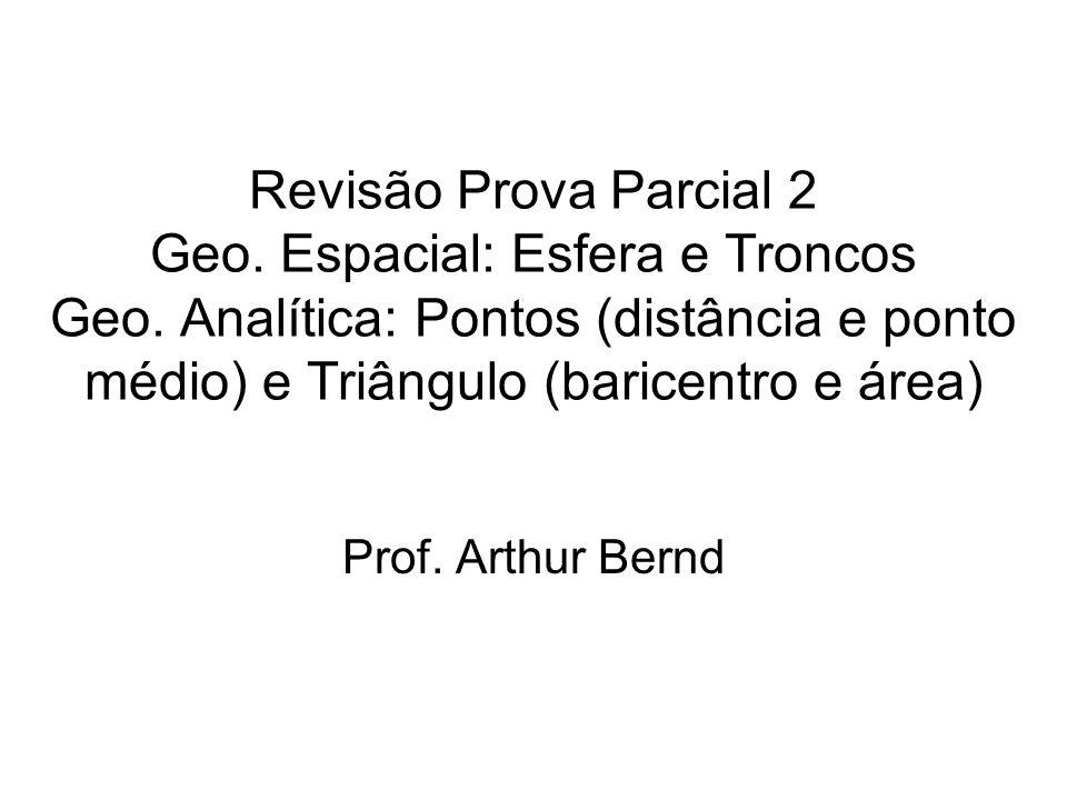 Revisão Prova Parcial 2 Geo. Espacial: Esfera e Troncos Geo