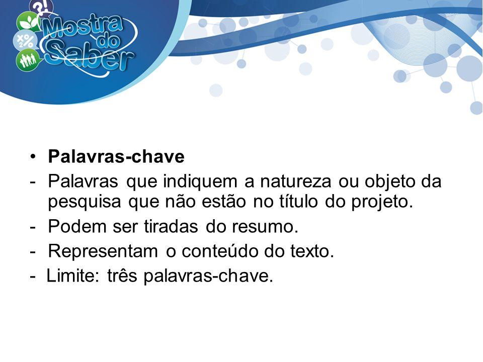 Palavras-chavePalavras que indiquem a natureza ou objeto da pesquisa que não estão no título do projeto.