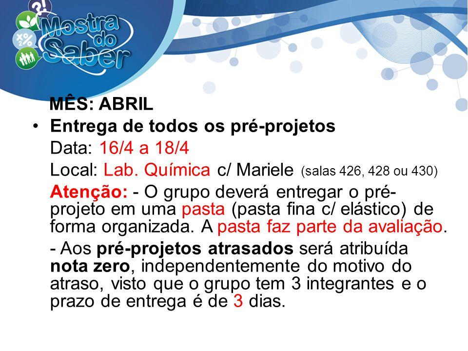 MÊS: ABRILEntrega de todos os pré-projetos. Data: 16/4 a 18/4. Local: Lab. Química c/ Mariele (salas 426, 428 ou 430)