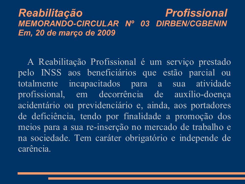 Reabilitação Profissional MEMORANDO-CIRCULAR Nº 03 DIRBEN/CGBENIN Em, 20 de março de 2009