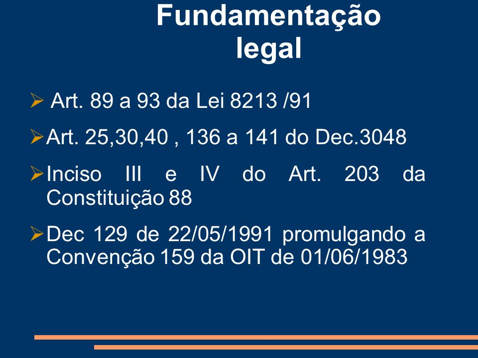 Fundamentação legal Art. 89 a 93 da Lei 8213 /91