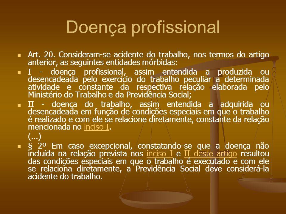 Doença profissional Art. 20. Consideram-se acidente do trabalho, nos termos do artigo anterior, as seguintes entidades mórbidas: