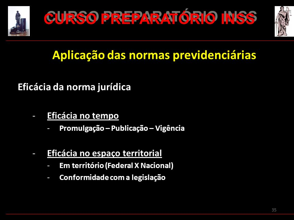 CURSO PREPARATÓRIO INSS Aplicação das normas previdenciárias