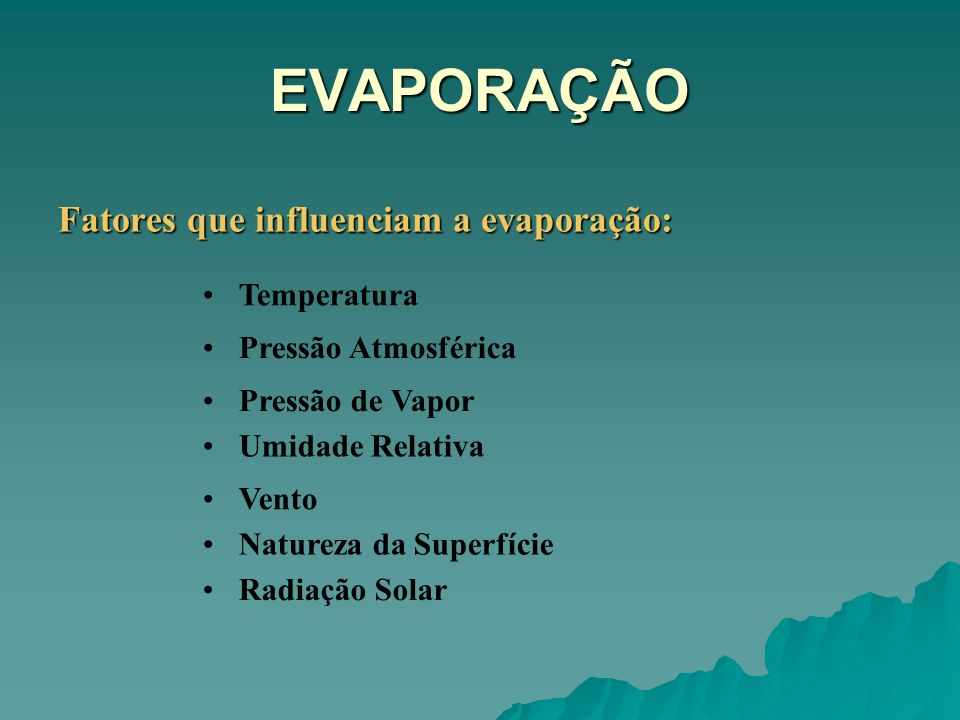 EVAPORAÇÃO Fatores que influenciam a evaporação: Temperatura
